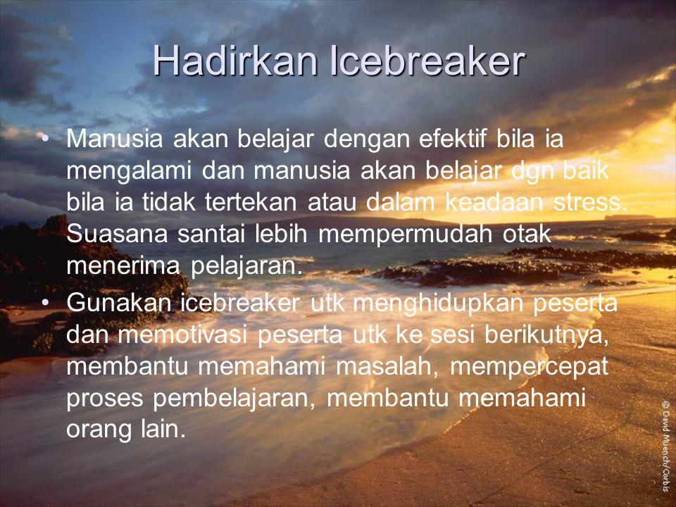 Hadirkan Icebreaker Manusia akan belajar dengan efektif bila ia mengalami dan manusia akan belajar dgn baik bila ia tidak tertekan atau dalam keadaan