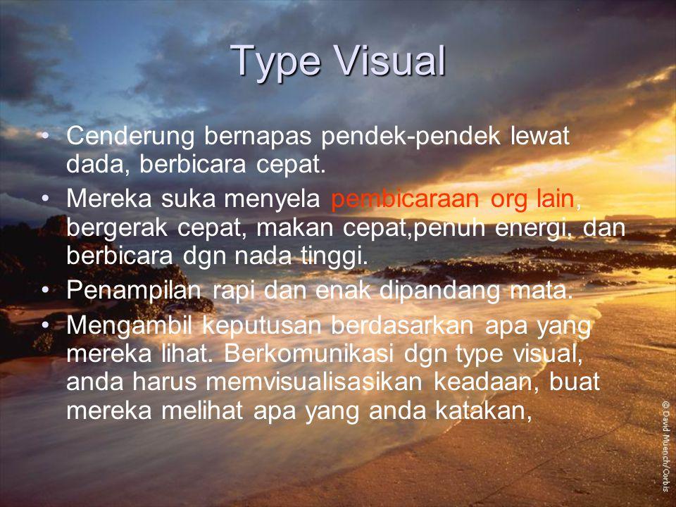 Type Visual Cenderung bernapas pendek-pendek lewat dada, berbicara cepat. Mereka suka menyela pembicaraan org lain, bergerak cepat, makan cepat,penuh
