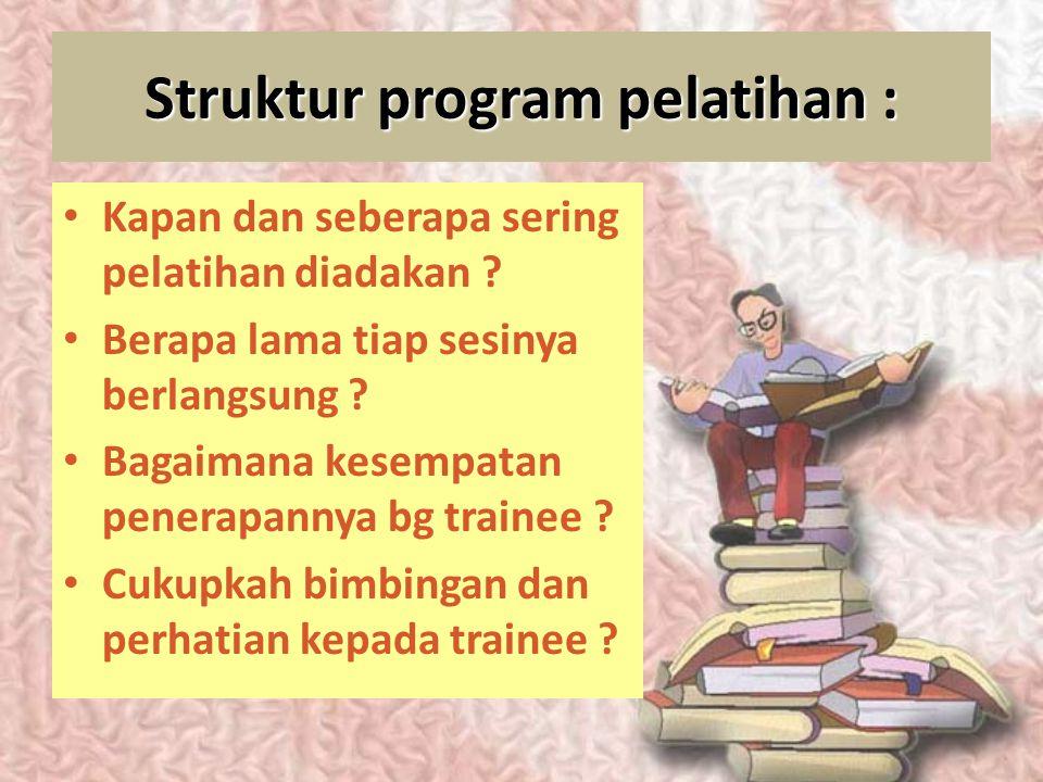 Kesiapan Trainee – Apakah trainee siap belajar ? – Apakah trainee butuh pelatihan itu ? – Apakah trainee punya kemampuan dasar belajar? – Apakah train