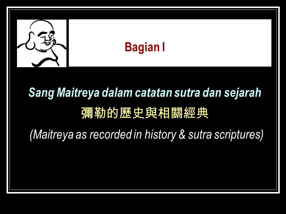 Bagian I Sang Maitreya dalam catatan sutra dan sejarah 彌勒的歷史與相關經典 (Maitreya as recorded in history & sutra scriptures)