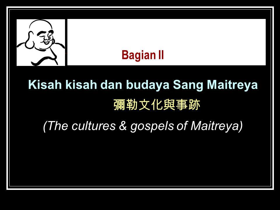 Bagian II Kisah kisah dan budaya Sang Maitreya 彌勒文化與事跡 (The cultures & gospels of Maitreya)