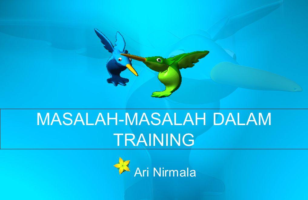 MASALAH-MASALAH DALAM TRAINING A ri Nirmala