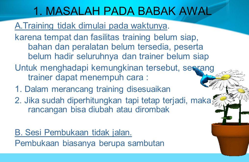 1.MASALAH PADA BABAK AWAL A.Training tidak dimulai pada waktunya.