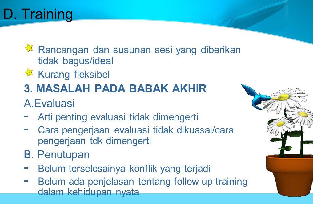 D.Training Rancangan dan susunan sesi yang diberikan tidak bagus/ideal Kurang fleksibel 3.