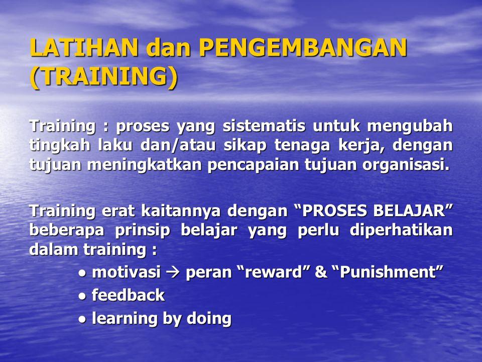 LATIHAN dan PENGEMBANGAN (TRAINING) Training : proses yang sistematis untuk mengubah tingkah laku dan/atau sikap tenaga kerja, dengan tujuan meningkatkan pencapaian tujuan organisasi.