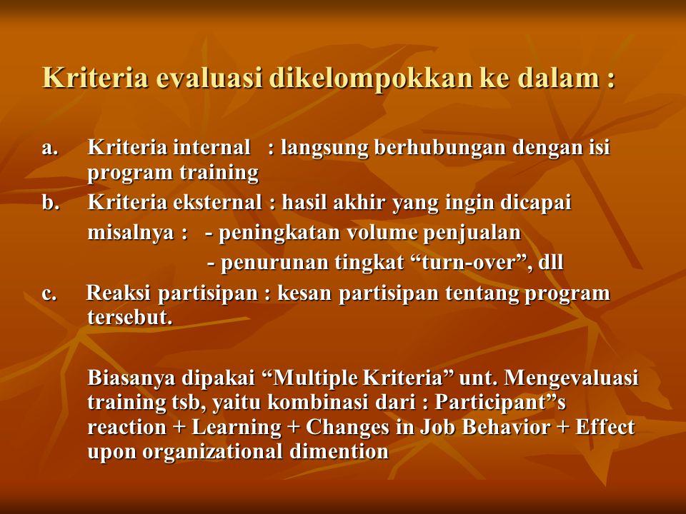 Kriteria evaluasi dikelompokkan ke dalam : a.Kriteria internal : langsung berhubungan dengan isi program training b.Kriteria eksternal : hasil akhir y