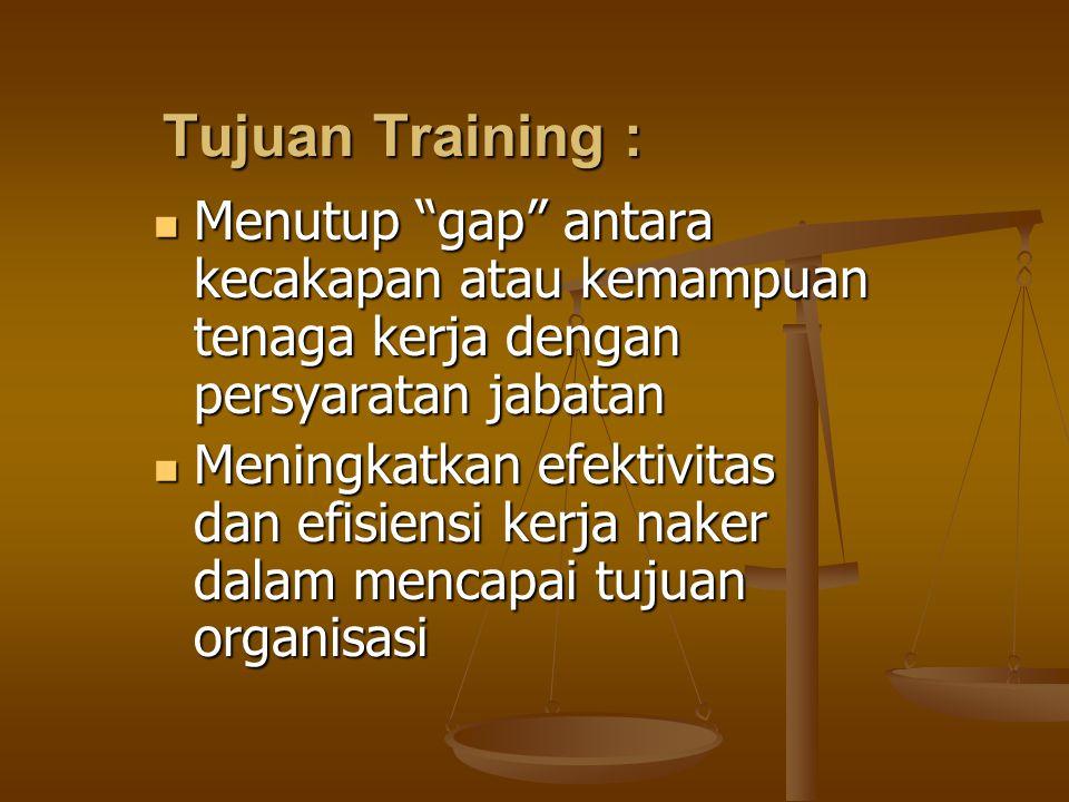 "Tujuan Training : Menutup ""gap"" antara kecakapan atau kemampuan tenaga kerja dengan persyaratan jabatan Menutup ""gap"" antara kecakapan atau kemampuan"