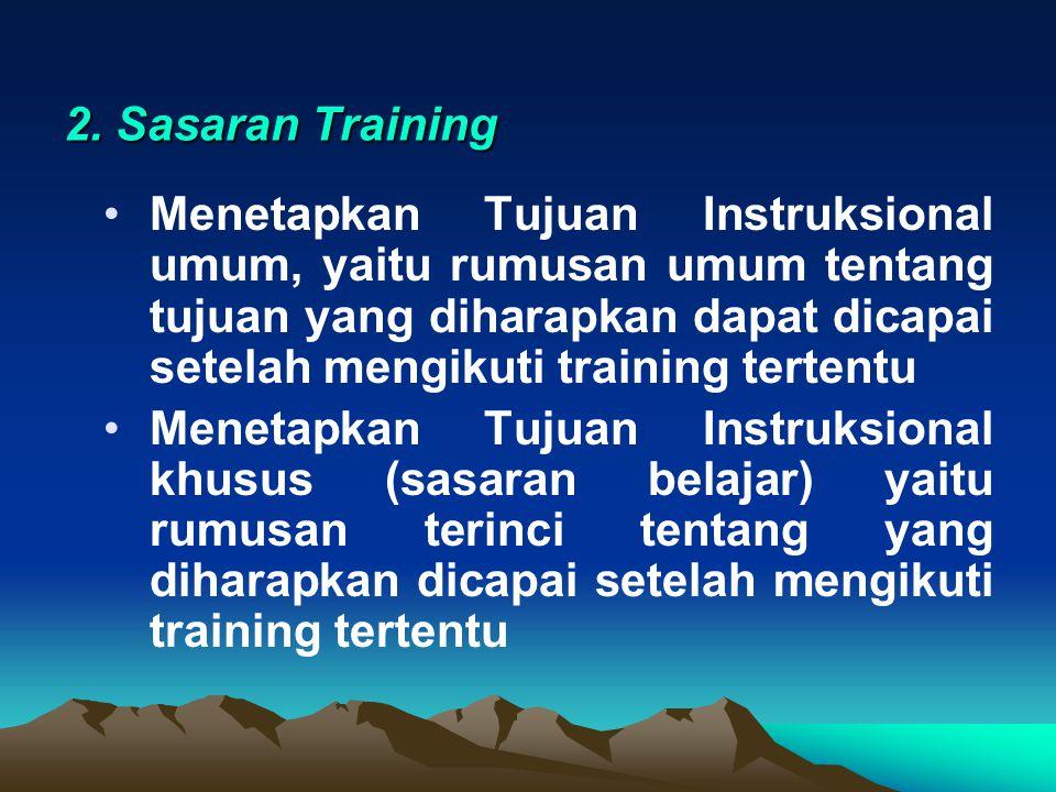 2. Sasaran Training Menetapkan Tujuan Instruksional umum, yaitu rumusan umum tentang tujuan yang diharapkan dapat dicapai setelah mengikuti training t