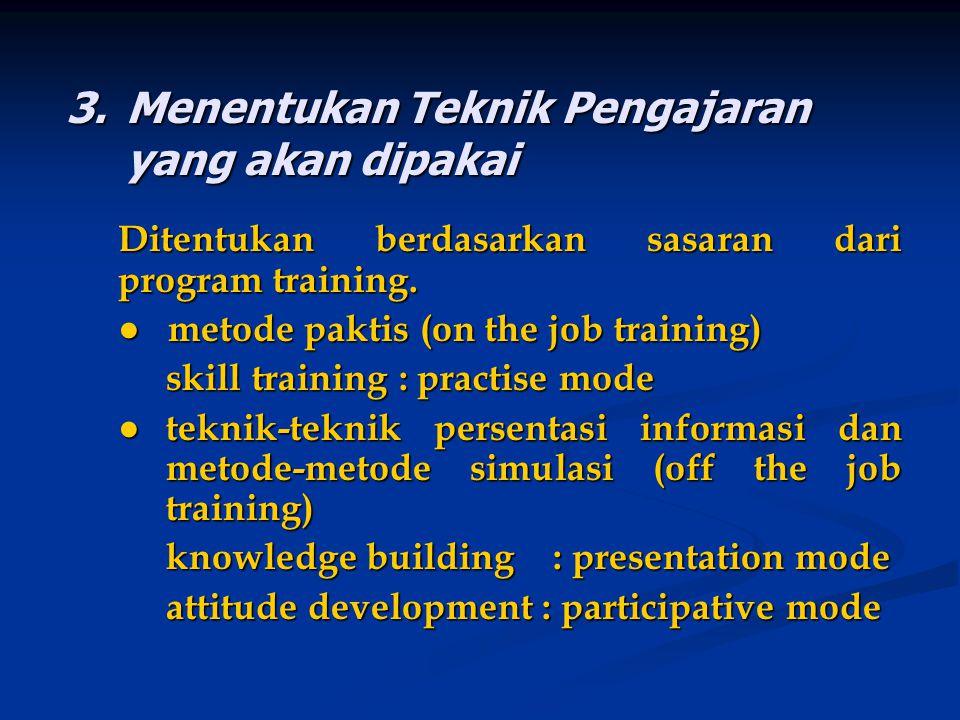 3.Menentukan Teknik Pengajaran yang akan dipakai Ditentukan berdasarkan sasaran dari program training. ● metode paktis (on the job training) skill tra