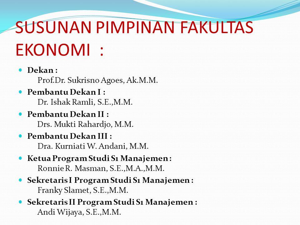 SUSUNAN PIMPINAN FAKULTAS EKONOMI : Dekan : Prof.Dr. Sukrisno Agoes, Ak.M.M. Pembantu Dekan I : Dr. Ishak Ramli, S.E.,M.M. Pembantu Dekan II : Drs. Mu
