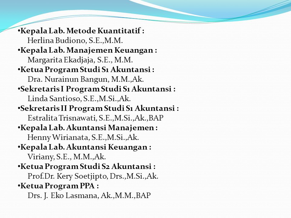 Kepala Lab. Metode Kuantitatif : Herlina Budiono, S.E.,M.M. Kepala Lab. Manajemen Keuangan : Margarita Ekadjaja, S.E., M.M. Ketua Program Studi S1 Aku