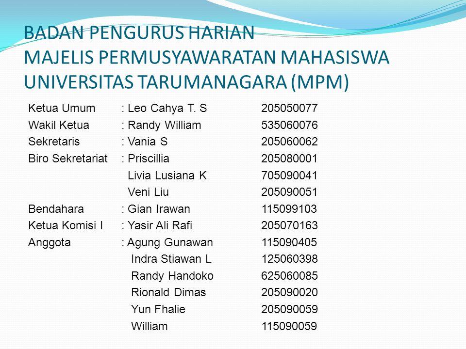 BADAN PENGURUS HARIAN MAJELIS PERMUSYAWARATAN MAHASISWA UNIVERSITAS TARUMANAGARA (MPM) Ketua Umum: Leo Cahya T. S205050077 Wakil Ketua : Randy William
