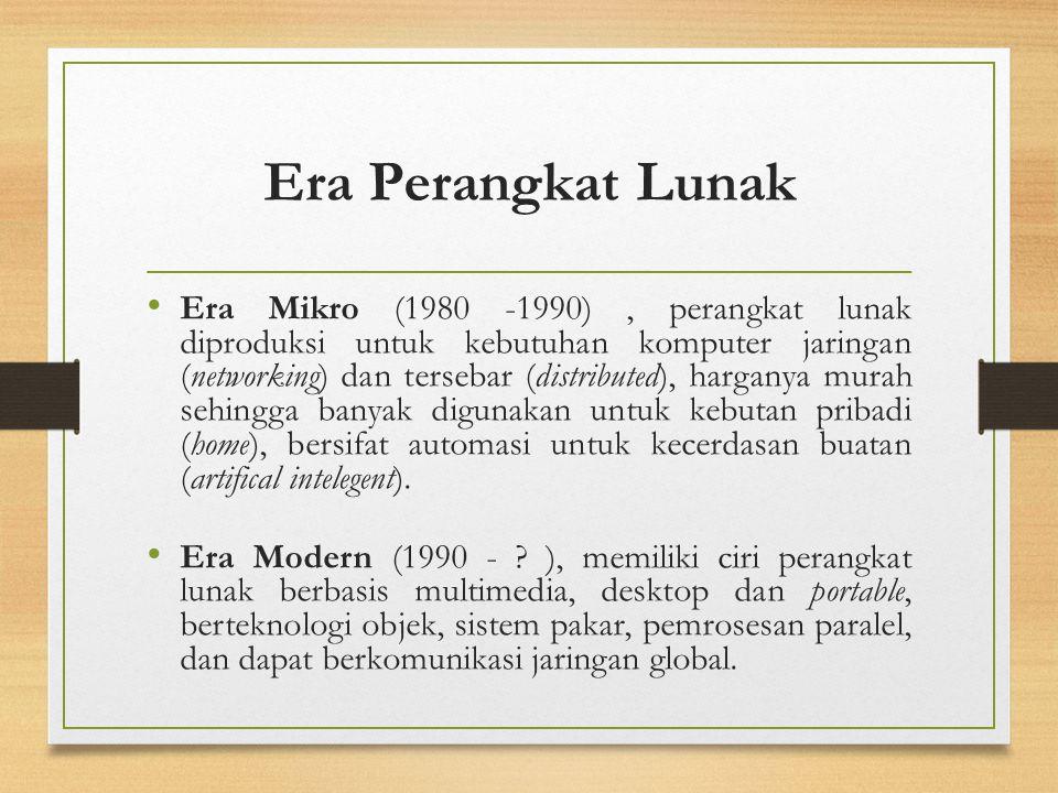 Era Mikro (1980 -1990), perangkat lunak diproduksi untuk kebutuhan komputer jaringan (networking) dan tersebar (distributed), harganya murah sehingga