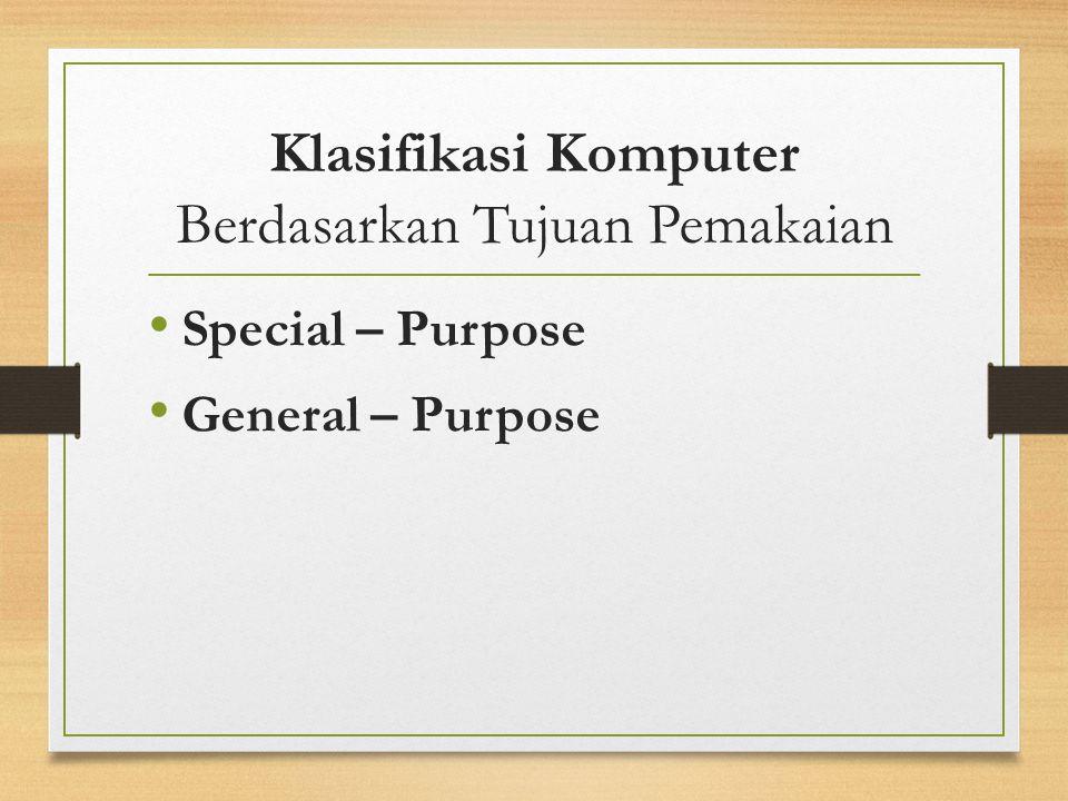 Klasifikasi Komputer Berdasarkan Tujuan Pemakaian Special – Purpose General – Purpose