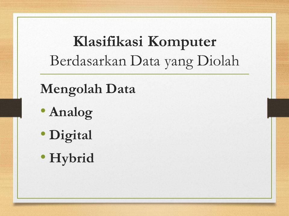Klasifikasi Komputer Berdasarkan Data yang Diolah Mengolah Data Analog Digital Hybrid
