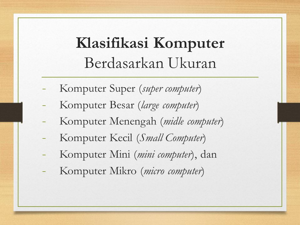 Klasifikasi Komputer Berdasarkan Ukuran - Komputer Super (super computer) - Komputer Besar (large computer) - Komputer Menengah (midle computer) - Kom