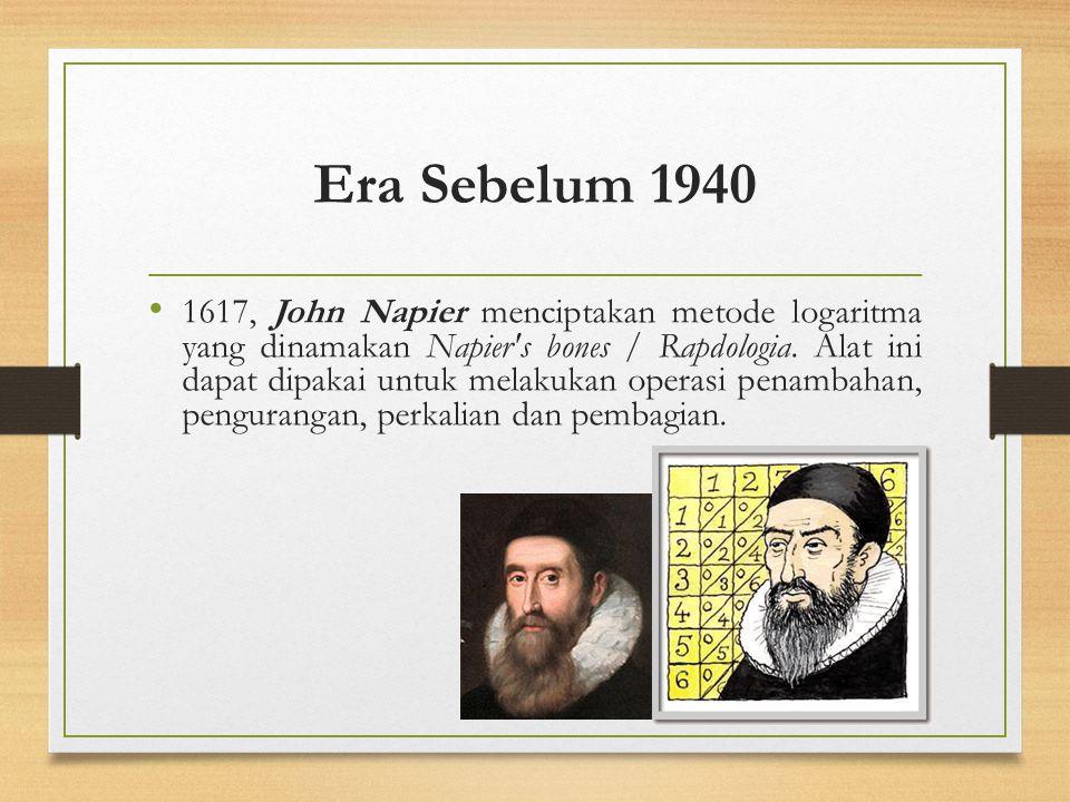 Era Sebelum 1940 1617, John Napier menciptakan metode logaritma yang dinamakan Napier's bones / Rapdologia. Alat ini dapat dipakai untuk melakukan ope