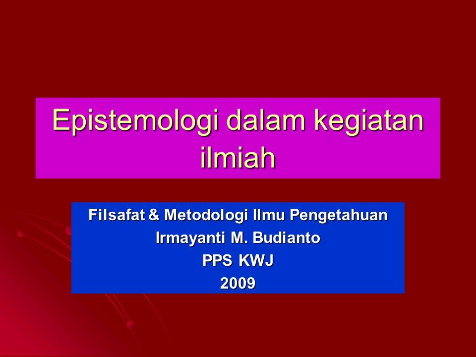 Epistemologi Epistemologi adalah teori tentang pengetahuan / theory of knowledge (arti sederhana) Epistemologi adalah teori tentang pengetahuan / theory of knowledge (arti sederhana) Epistemologi adalah ilmu pgth yang mempelajari secara kritis tt sumber, struktur, dan kebenaran pengetahuan Epistemologi adalah ilmu pgth yang mempelajari secara kritis tt sumber, struktur, dan kebenaran pengetahuan Epistemologi adalah il.pengetahuan yg mempelajari secara kritis, normatif dan evaluatif mengenai proses bagaimana pengetahuan itu diperoleh oleh manusia Epistemologi adalah il.pengetahuan yg mempelajari secara kritis, normatif dan evaluatif mengenai proses bagaimana pengetahuan itu diperoleh oleh manusia
