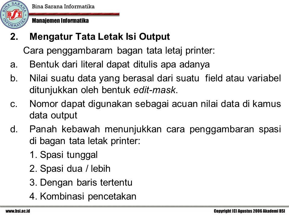 2.Mengatur Tata Letak Isi Output Cara penggambaram bagan tata letaj printer: a.Bentuk dari literal dapat ditulis apa adanya b.Nilai suatu data yang be