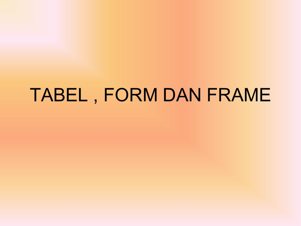 TABEL, FORM DAN FRAME