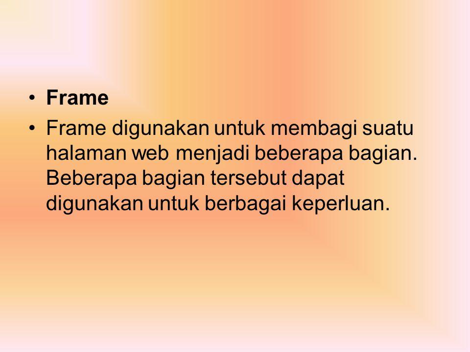 Frame Frame digunakan untuk membagi suatu halaman web menjadi beberapa bagian. Beberapa bagian tersebut dapat digunakan untuk berbagai keperluan.