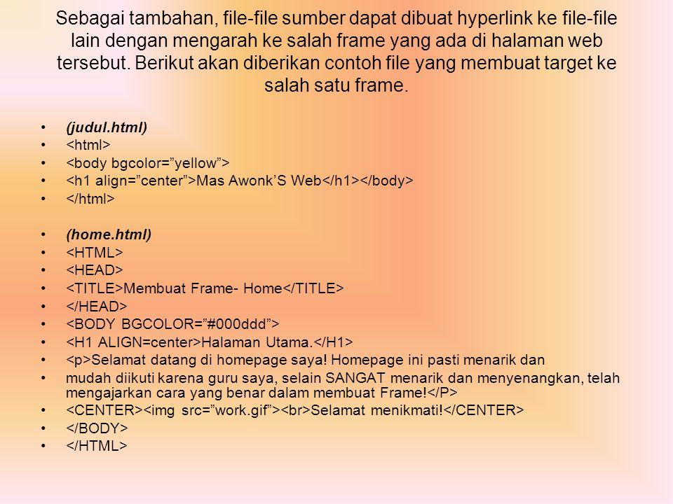 Sebagai tambahan, file-file sumber dapat dibuat hyperlink ke file-file lain dengan mengarah ke salah frame yang ada di halaman web tersebut. Berikut a