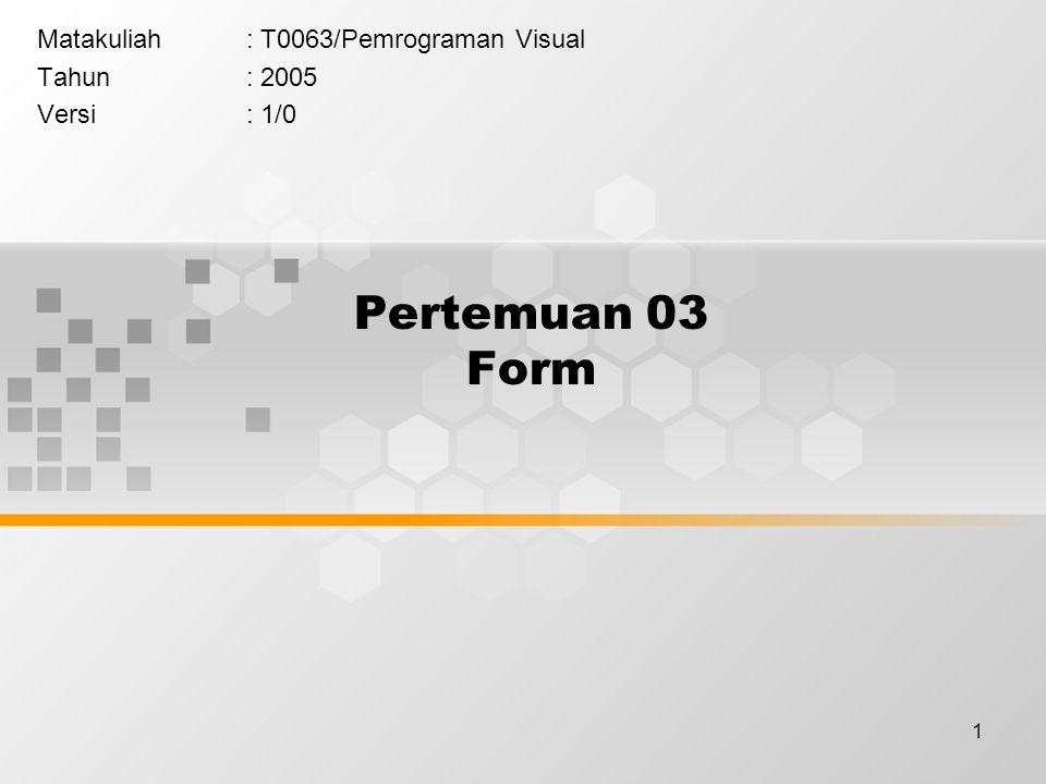 1 Pertemuan 03 Form Matakuliah: T0063/Pemrograman Visual Tahun: 2005 Versi: 1/0