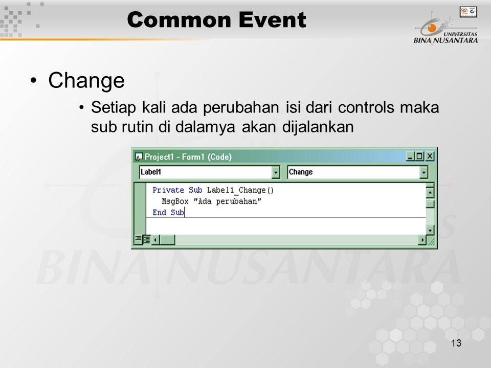 13 Common Event Change Setiap kali ada perubahan isi dari controls maka sub rutin di dalamya akan dijalankan