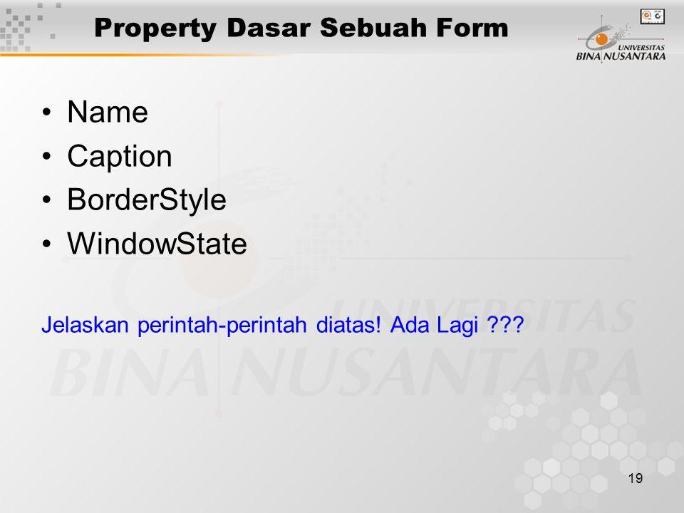 19 Property Dasar Sebuah Form Name Caption BorderStyle WindowState Jelaskan perintah-perintah diatas.