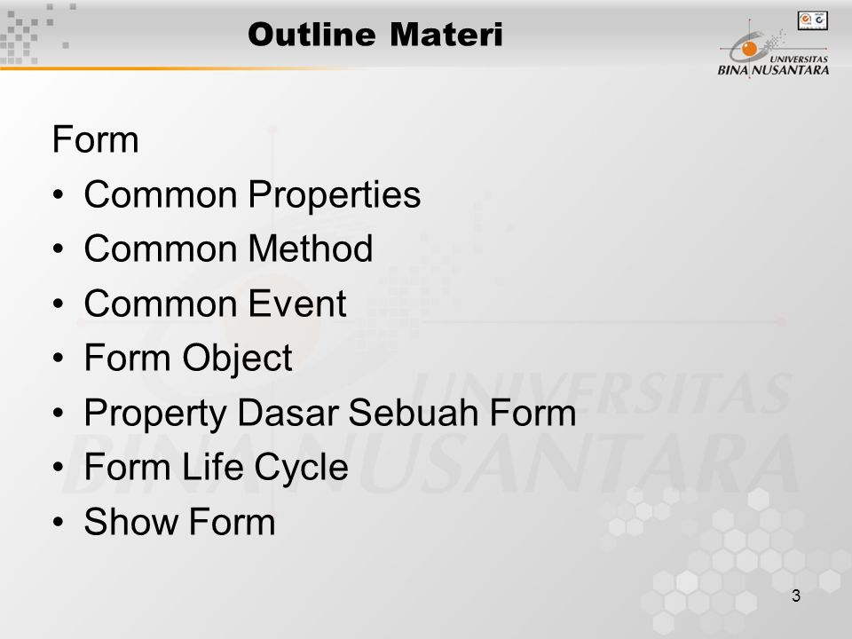 3 Outline Materi Form Common Properties Common Method Common Event Form Object Property Dasar Sebuah Form Form Life Cycle Show Form
