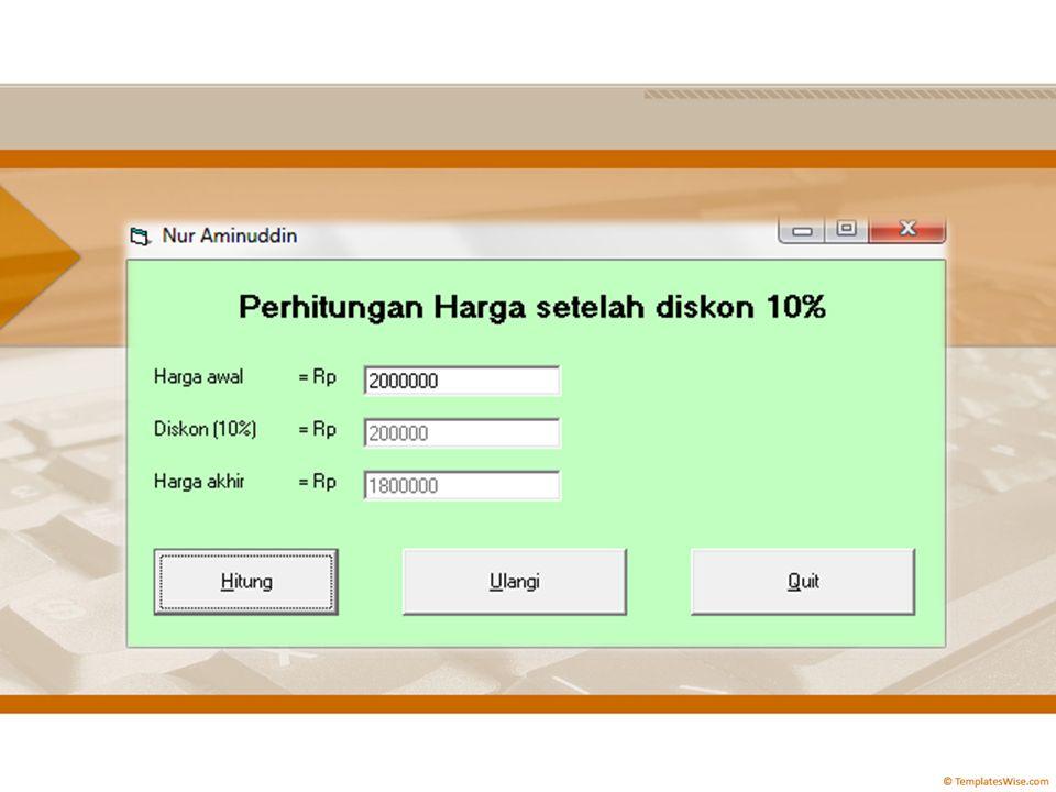 Private Sub cmdHitung_Click() Dim A, B, C As Double txtB.Text = Val(txtA.Text) * 0.1 txtC.Text = Val(txtA.Text) - Val(txtB.Text) End Sub Private Sub cmdQuit_Click() End End Sub Private Sub cmdUlangi_Click() txtA = txtB = txtC = End Sub