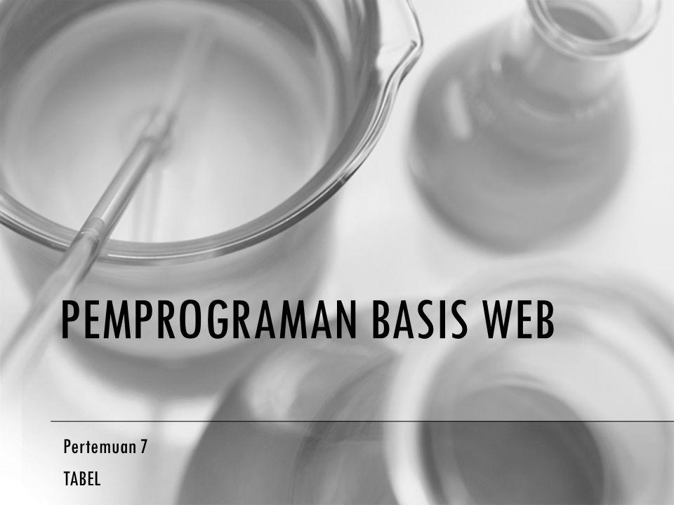 PEMPROGRAMAN BASIS WEB Pertemuan 7 TABEL