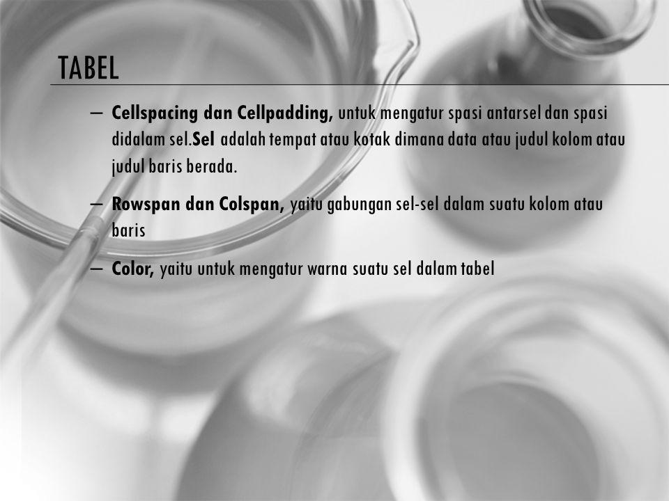 TABEL – Cellspacing dan Cellpadding, untuk mengatur spasi antarsel dan spasi didalam sel.Sel adalah tempat atau kotak dimana data atau judul kolom ata