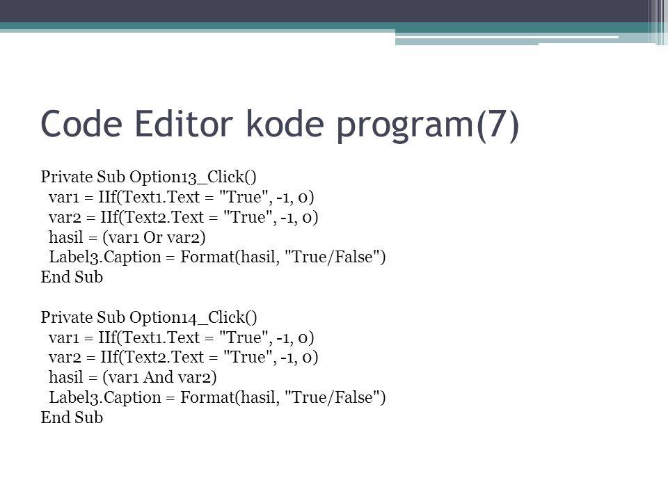 Code Editor kode program(7) Private Sub Option13_Click() var1 = IIf(Text1.Text =