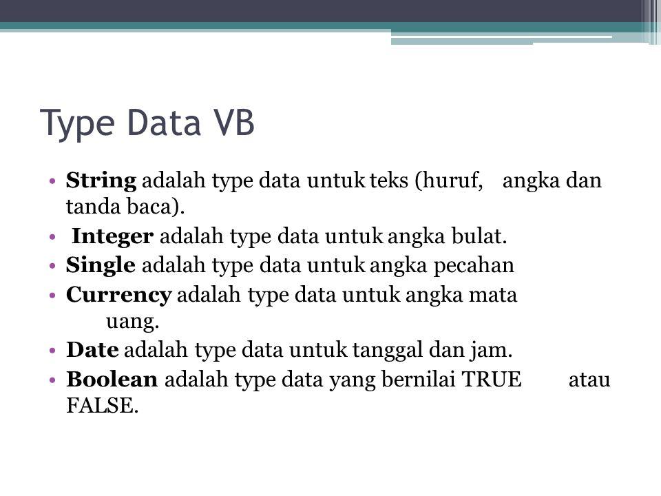 Type Data VB String adalah type data untuk teks (huruf, angka dan tanda baca). Integer adalah type data untuk angka bulat. Single adalah type data unt