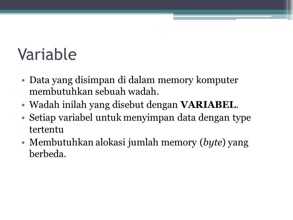 Variable Data yang disimpan di dalam memory komputer membutuhkan sebuah wadah. Wadah inilah yang disebut dengan VARIABEL. Setiap variabel untuk menyim