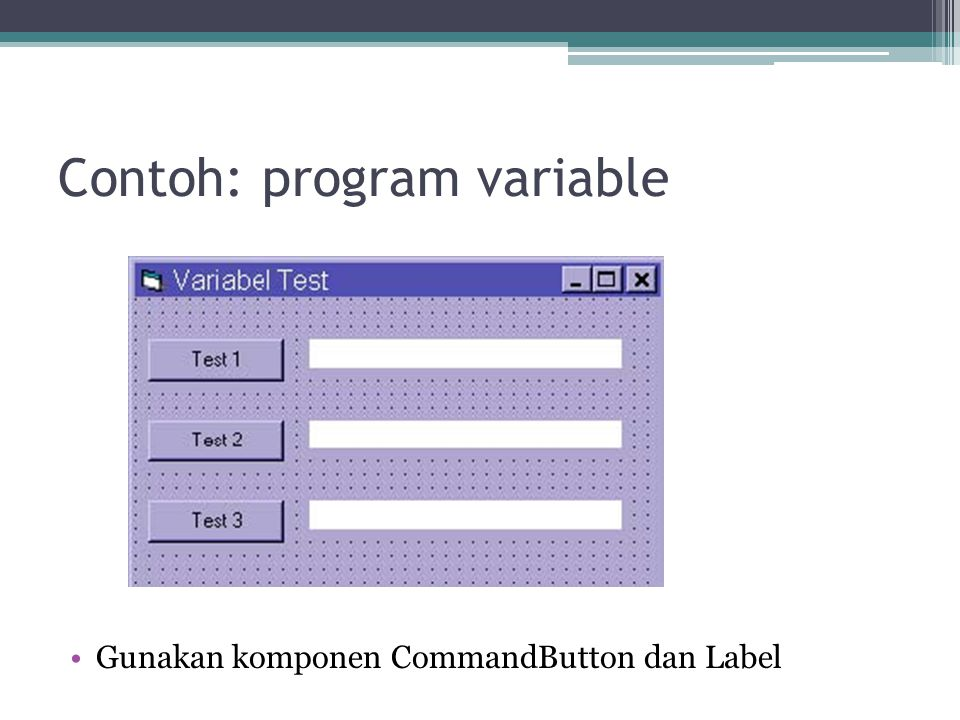 Pengaturan property setiap object ObjectPropertiesValue Form3CaptionVariabel Test StartUpPosition2 – CenterScreen Command1-3 CaptionTest 1 Test 2 Test 3 Label1-3BackColorPalette : Caption