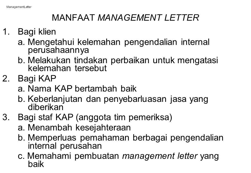 ManagementLetter MANFAAT MANAGEMENT LETTER 1. Bagi klien a. Mengetahui kelemahan pengendalian internal perusahaannya b. Melakukan tindakan perbaikan u