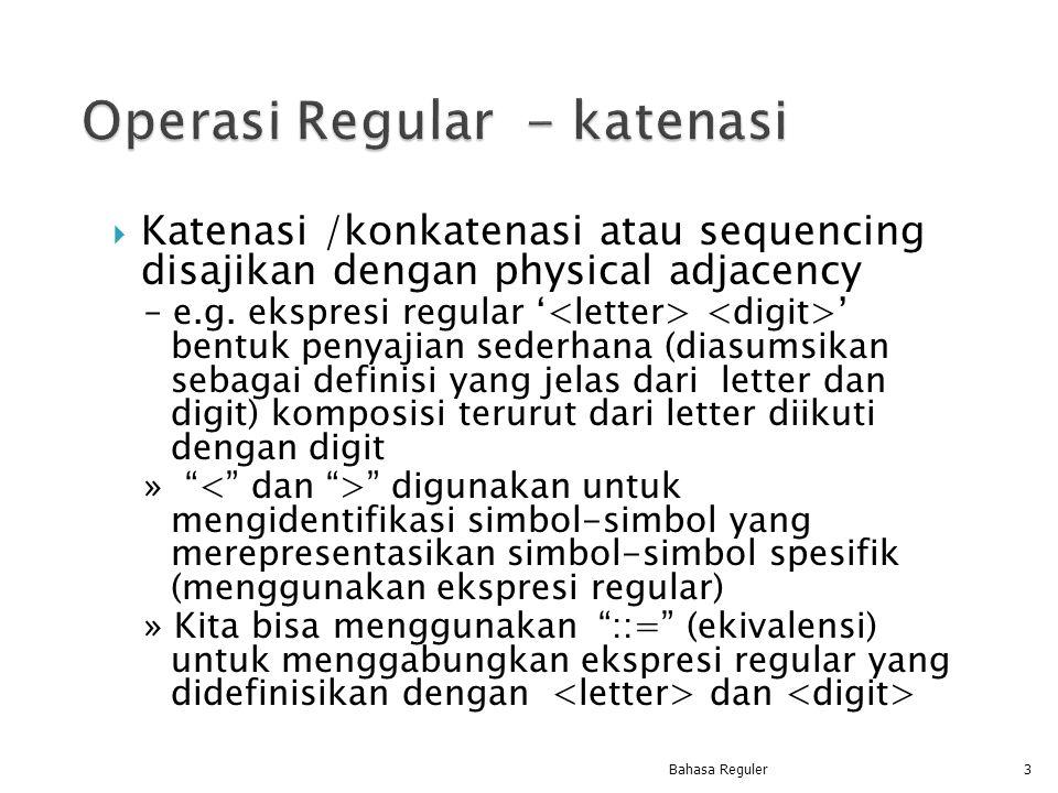  Katenasi /konkatenasi atau sequencing disajikan dengan physical adjacency – e.g. ekspresi regular ' ' bentuk penyajian sederhana (diasumsikan sebaga