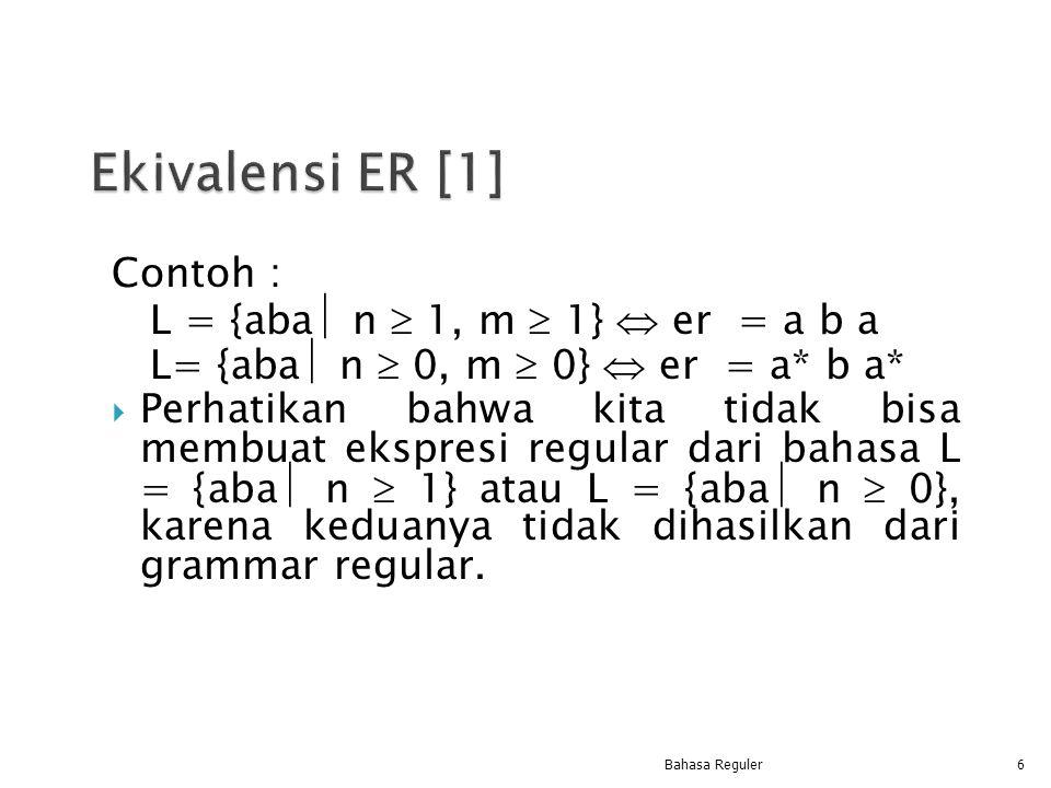 Contoh : L = {aba  n  1, m  1}  er = a b a L= {aba  n  0, m  0}  er = a* b a*  Perhatikan bahwa kita tidak bisa membuat ekspresi regular dari