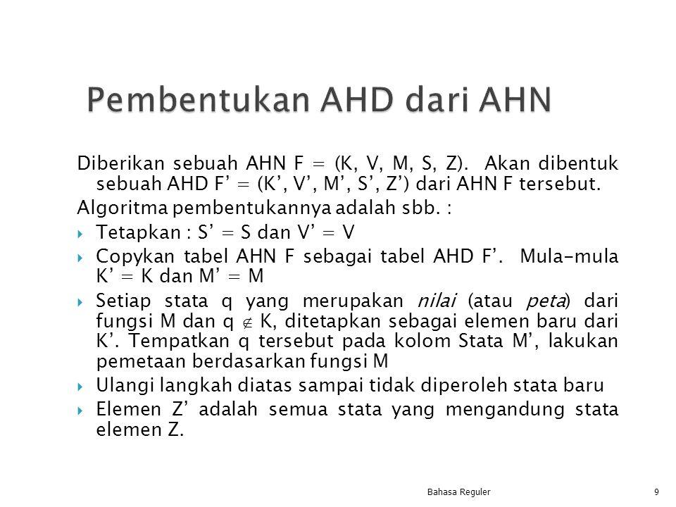 Diberikan sebuah AHN F = (K, V, M, S, Z). Akan dibentuk sebuah AHD F' = (K', V', M', S', Z') dari AHN F tersebut. Algoritma pembentukannya adalah sbb.
