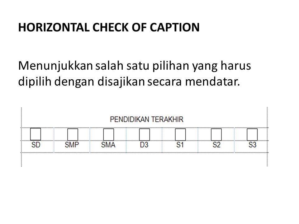 HORIZONTAL CHECK OF CAPTION Menunjukkan salah satu pilihan yang harus dipilih dengan disajikan secara mendatar.