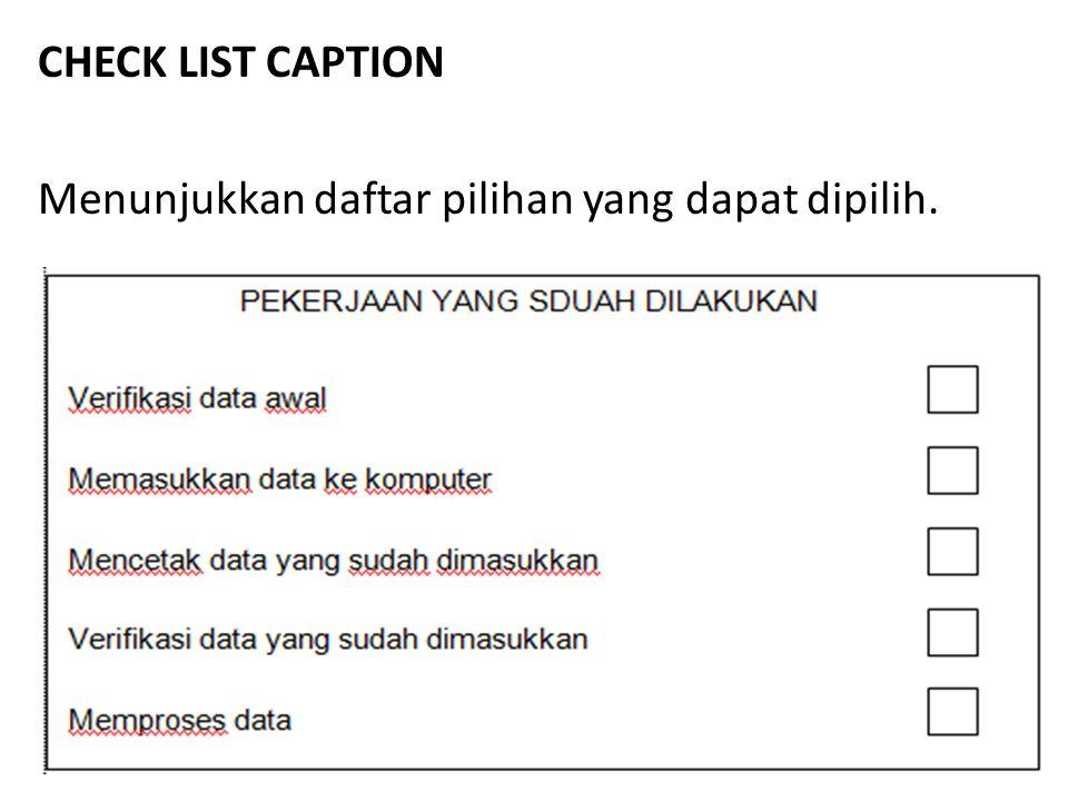 CHECK LIST CAPTION Menunjukkan daftar pilihan yang dapat dipilih.