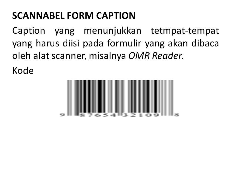 SCANNABEL FORM CAPTION Caption yang menunjukkan tetmpat-tempat yang harus diisi pada formulir yang akan dibaca oleh alat scanner, misalnya OMR Reader.