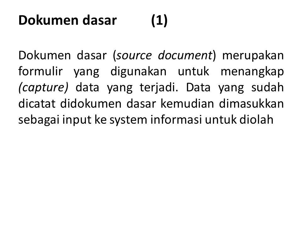 Dokumen dasar (1) Dokumen dasar (source document) merupakan formulir yang digunakan untuk menangkap (capture) data yang terjadi.