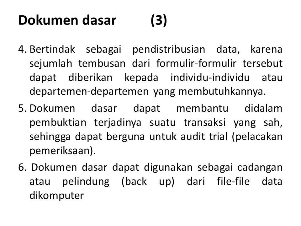 Dokumen dasar (3) 4.Bertindak sebagai pendistribusian data, karena sejumlah tembusan dari formulir-formulir tersebut dapat diberikan kepada individu-individu atau departemen-departemen yang membutuhkannya.