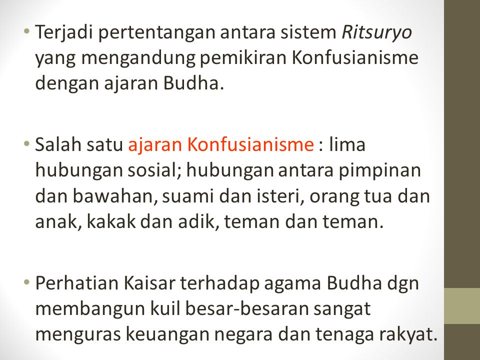 Terjadi pertentangan antara sistem Ritsuryo yang mengandung pemikiran Konfusianisme dengan ajaran Budha. Salah satu ajaran Konfusianisme : lima hubung
