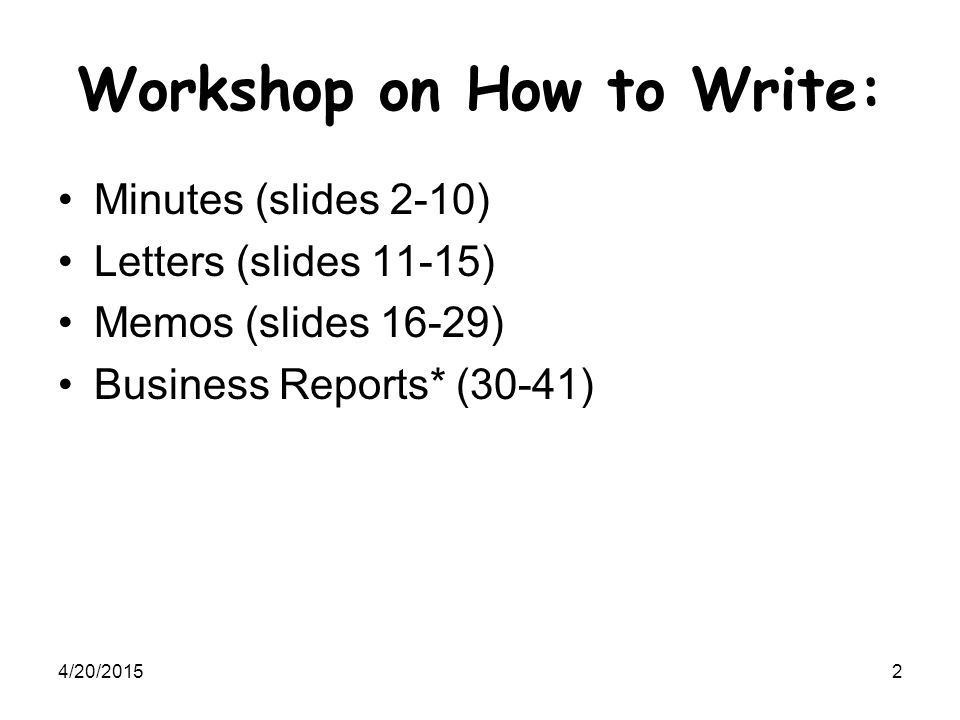 4/20/20153 How to write minutes… What.Minutes are a record of what took place @ a meeting, i.e.