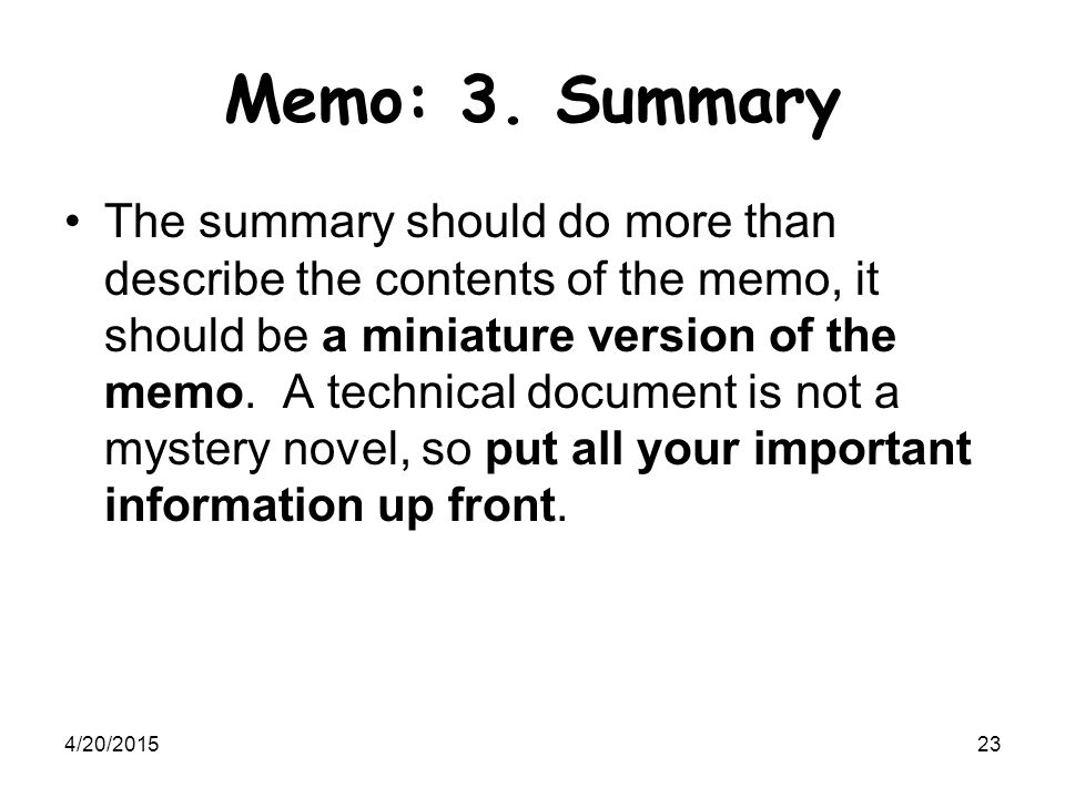 4/20/201523 Memo: 3. Summary The summary should do more than describe the contents of the memo, it should be a miniature version of the memo. A techni