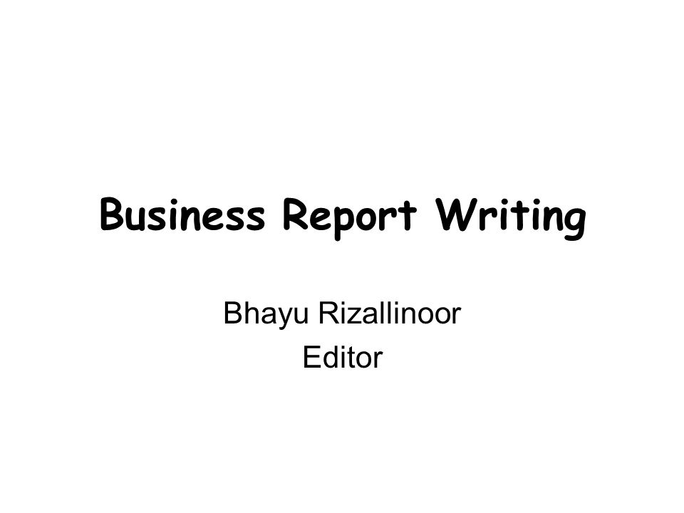 Business Report Writing Bhayu Rizallinoor Editor